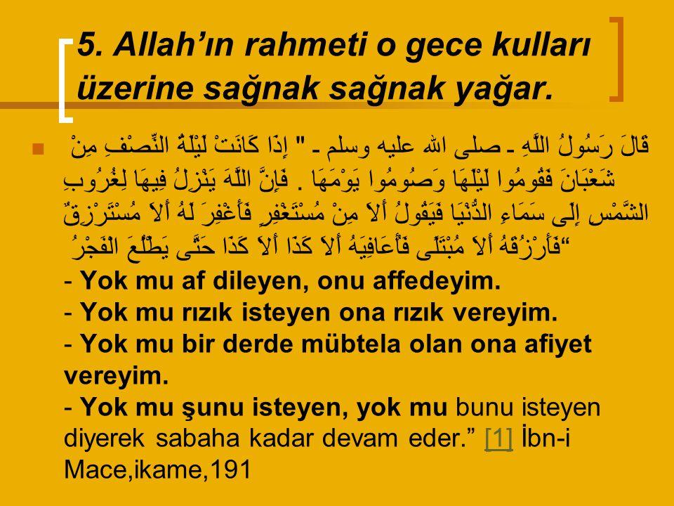 5. Allah'ın rahmeti o gece kulları üzerine sağnak sağnak yağar.