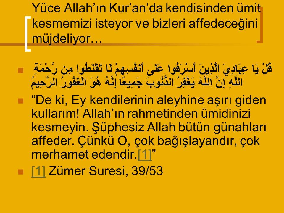 Yüce Allah'ın Kur'an'da kendisinden ümit kesmemizi isteyor ve bizleri affedeceğini müjdeliyor…
