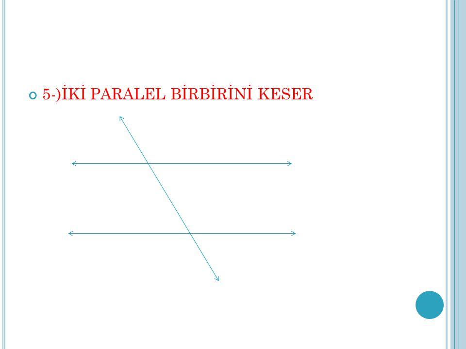 5-)İKİ PARALEL BİRBİRİNİ KESER