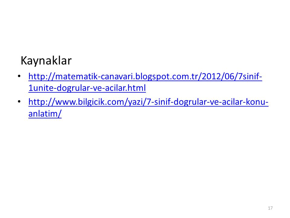 Kaynaklar http://matematik-canavari.blogspot.com.tr/2012/06/7sinif-1unite-dogrular-ve-acilar.html.