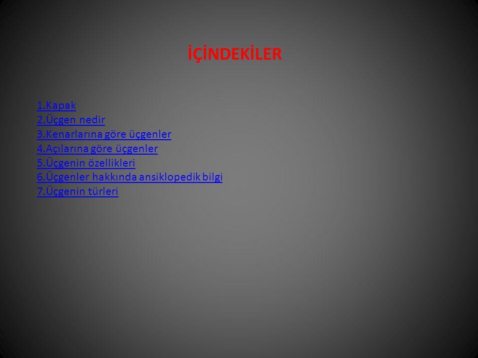 İÇİNDEKİLER 1.Kapak 2.Üçgen nedir 3.Kenarlarına göre üçgenler