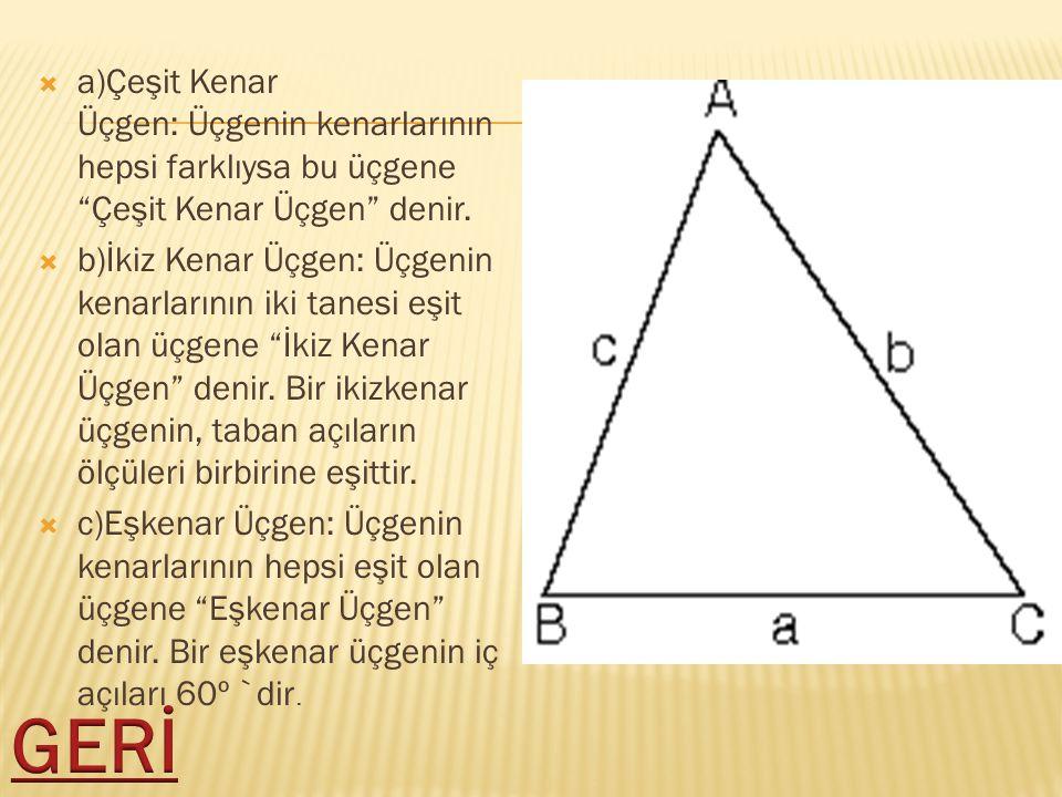 a)Çeşit Kenar Üçgen: Üçgenin kenarlarının hepsi farklıysa bu üçgene Çeşit Kenar Üçgen denir.