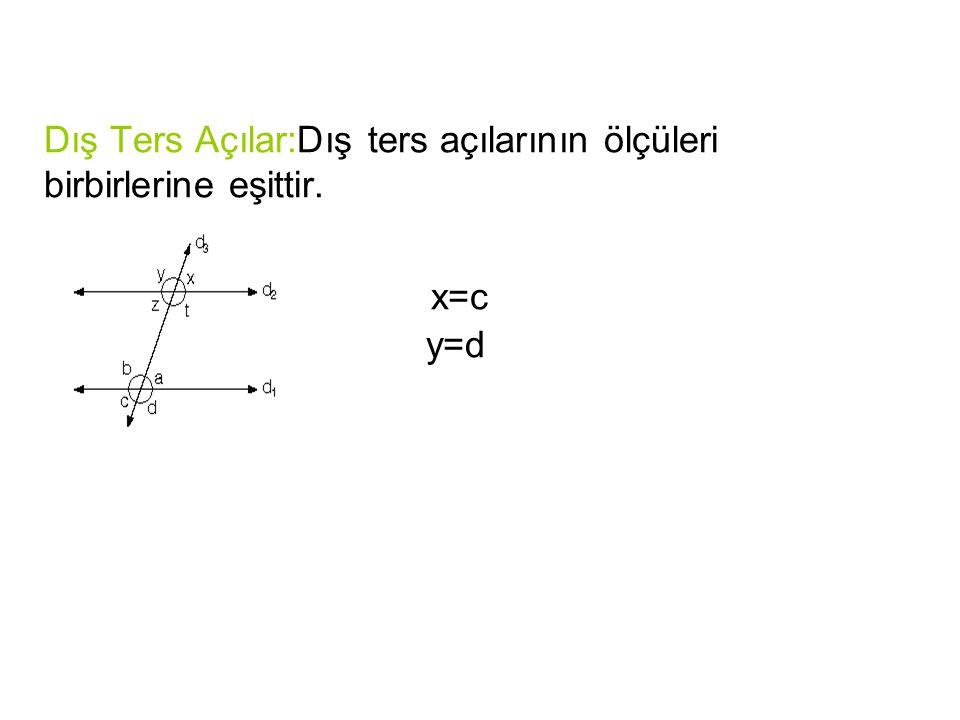 Dış Ters Açılar:Dış ters açılarının ölçüleri birbirlerine eşittir