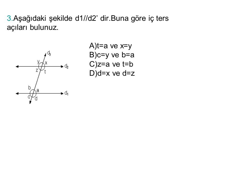 3. Aşağıdaki şekilde d1//d2' dir. Buna göre iç ters açıları bulunuz