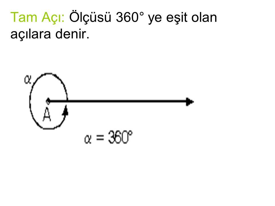 Tam Açı: Ölçüsü 360° ye eşit olan açılara denir.