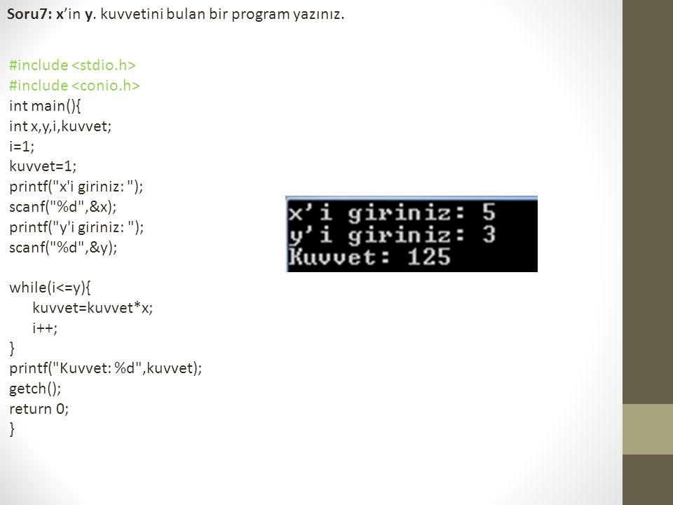 Soru7: x'in y. kuvvetini bulan bir program yazınız.