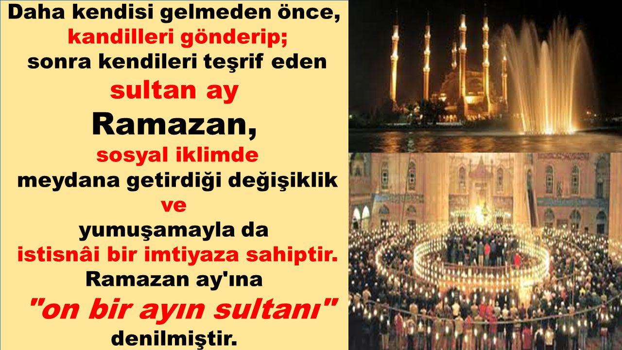 Ramazan, on bir ayın sultanı sultan ay Daha kendisi gelmeden önce,
