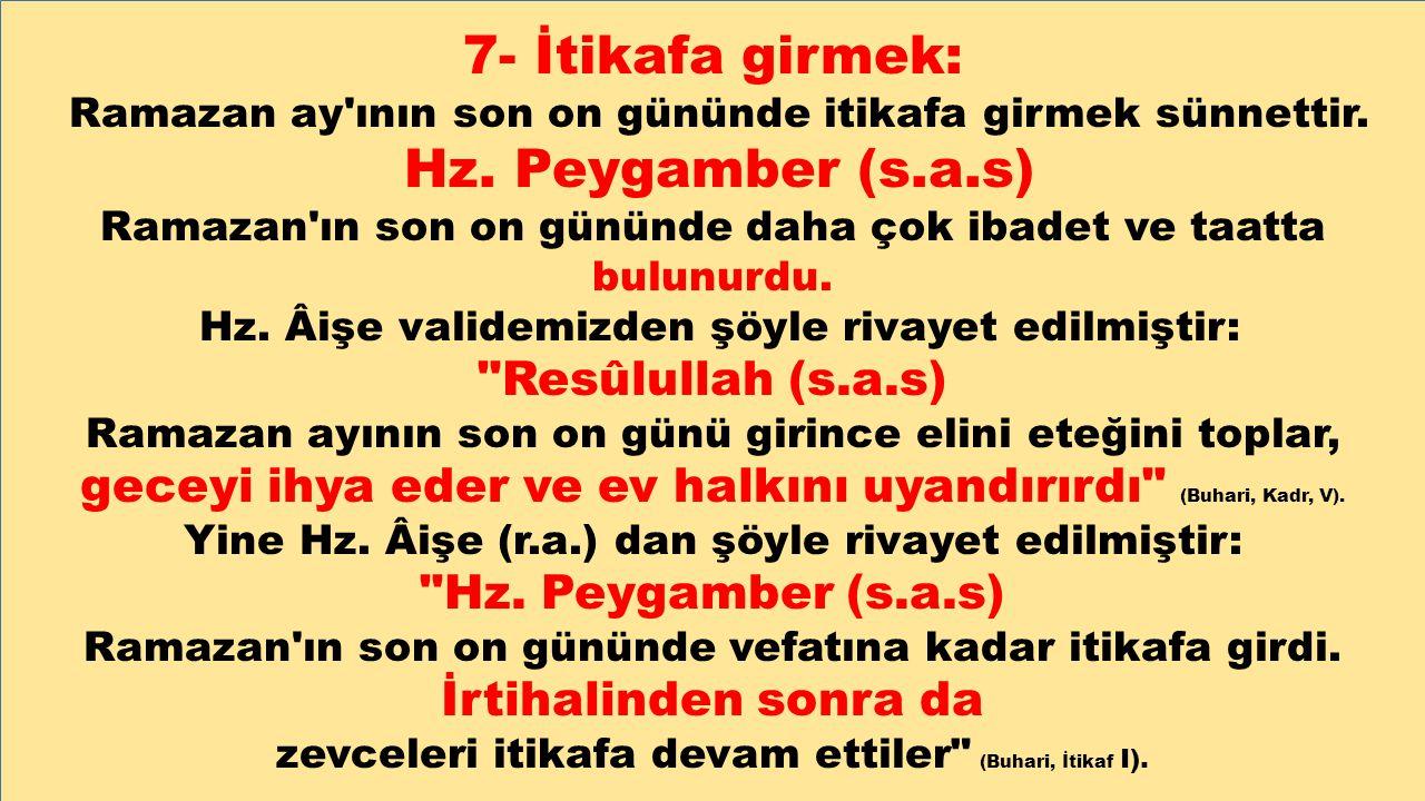7- İtikafa girmek: Resûlullah (s.a.s) Hz. Peygamber (s.a.s)