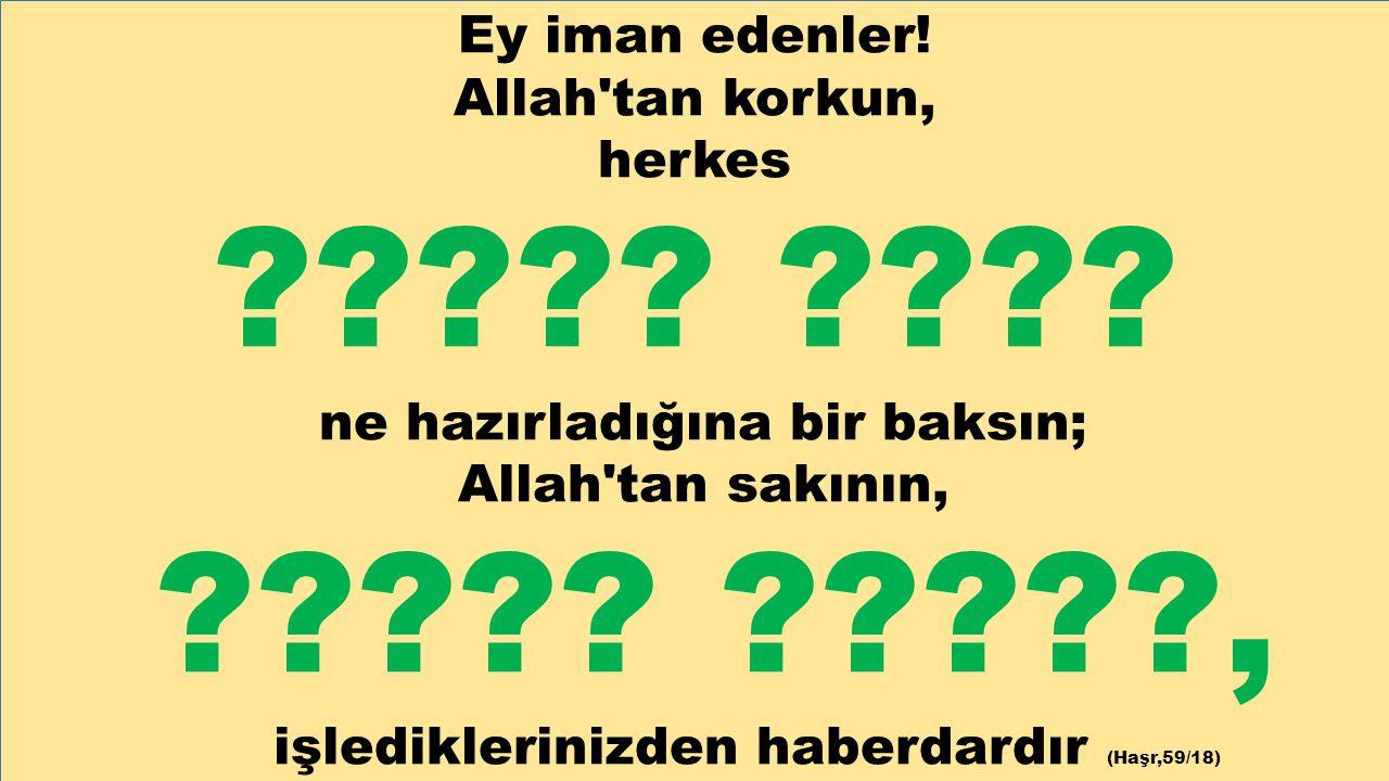 , Ey iman edenler! Allah tan korkun, herkes