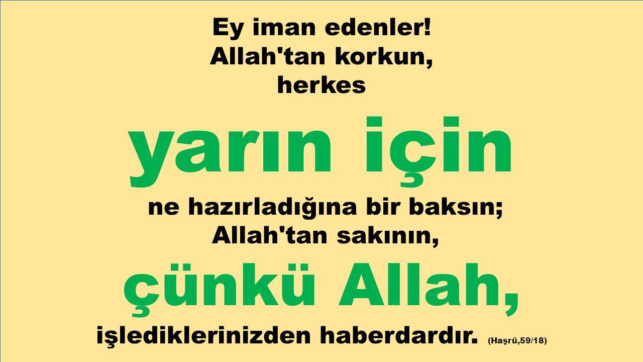yarın için çünkü Allah, Ey iman edenler! Allah tan korkun, herkes