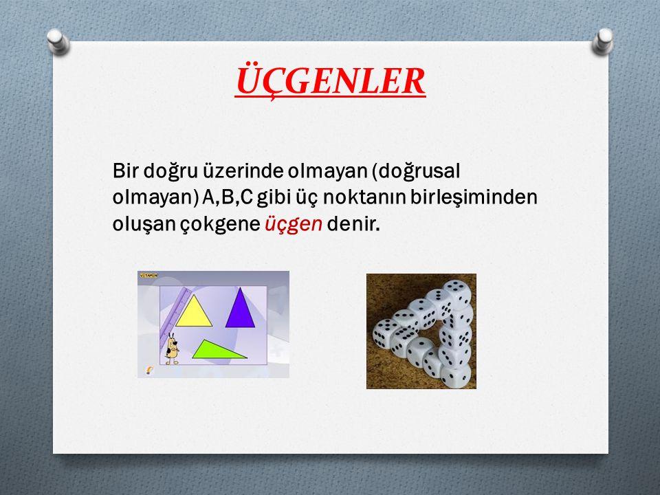 ÜÇGENLER Bir doğru üzerinde olmayan (doğrusal olmayan) A,B,C gibi üç noktanın birleşiminden oluşan çokgene üçgen denir.