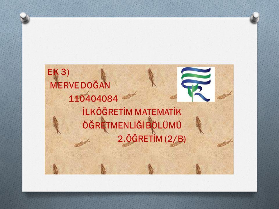 EK 3) MERVE DOĞAN 110404084 İLKÖĞRETİM MATEMATİK ÖĞRETMENLİĞİ BÖLÜMÜ 2.ÖĞRETİM (2/B)