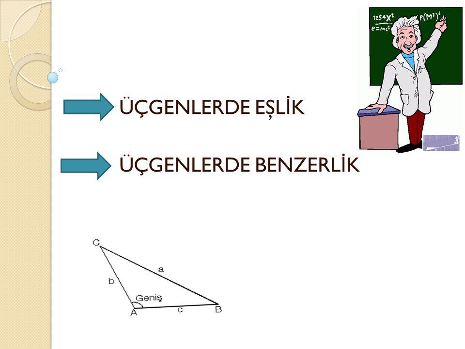ÜÇGENLERDE EŞLİK ÜÇGENLERDE BENZERLİK
