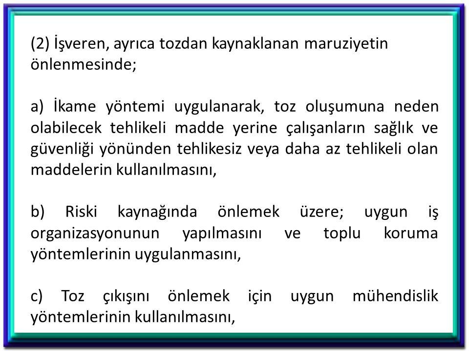 (2) İşveren, ayrıca tozdan kaynaklanan maruziyetin önlenmesinde;