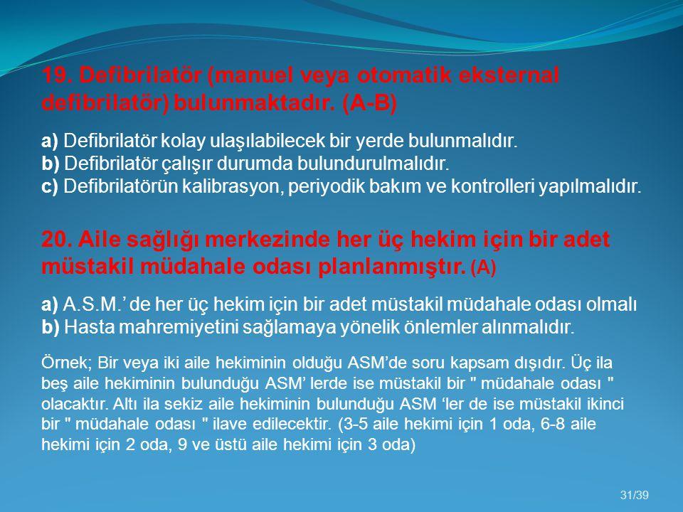19. Defibrilatör (manuel veya otomatik eksternal defibrilatör) bulunmaktadır. (A-B)