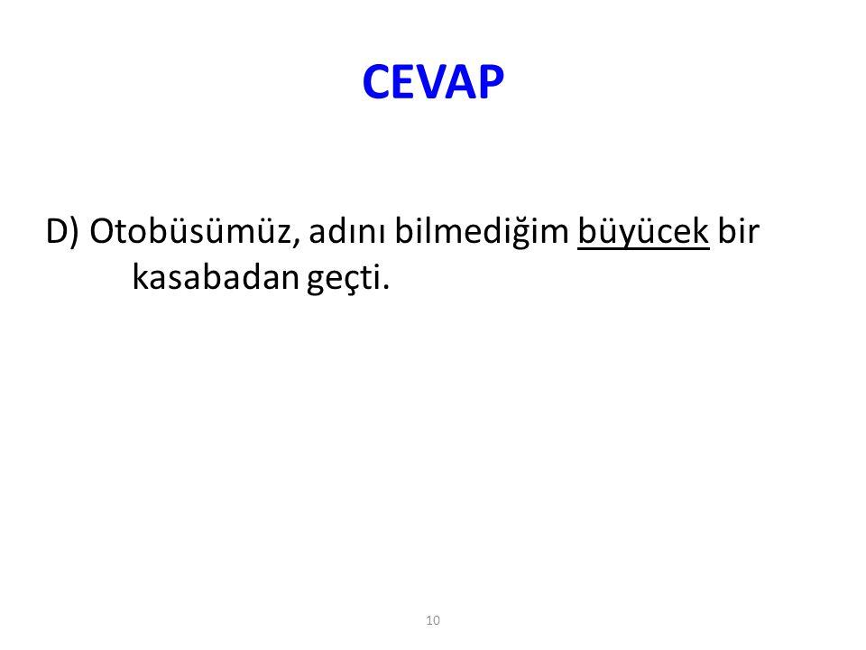 CEVAP D) Otobüsümüz, adını bilmediğim büyücek bir kasabadan geçti.