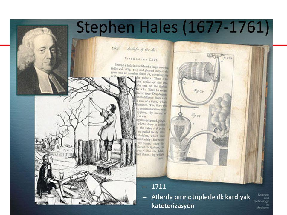 Stephen Hales (1677-1761) 1711 Atlarda pirinç tüplerle ilk kardiyak kateterizasyon