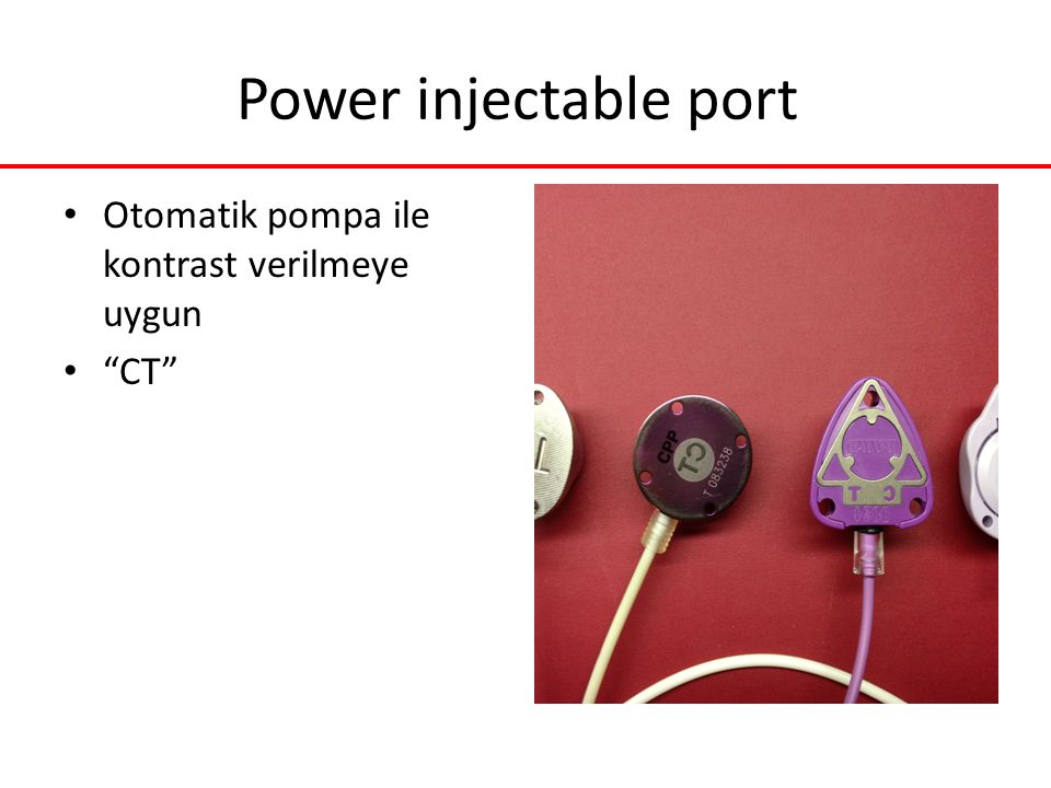 Power injectable port Otomatik pompa ile kontrast verilmeye uygun CT