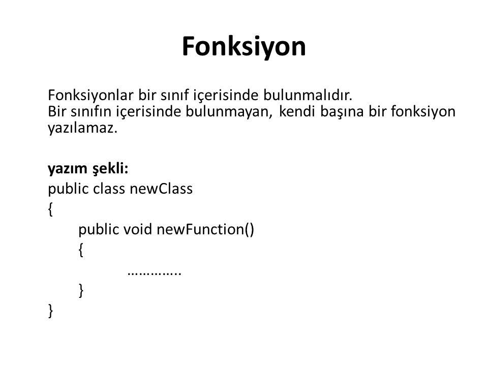 Fonksiyon Fonksiyonlar bir sınıf içerisinde bulunmalıdır. Bir sınıfın içerisinde bulunmayan, kendi başına bir fonksiyon yazılamaz.