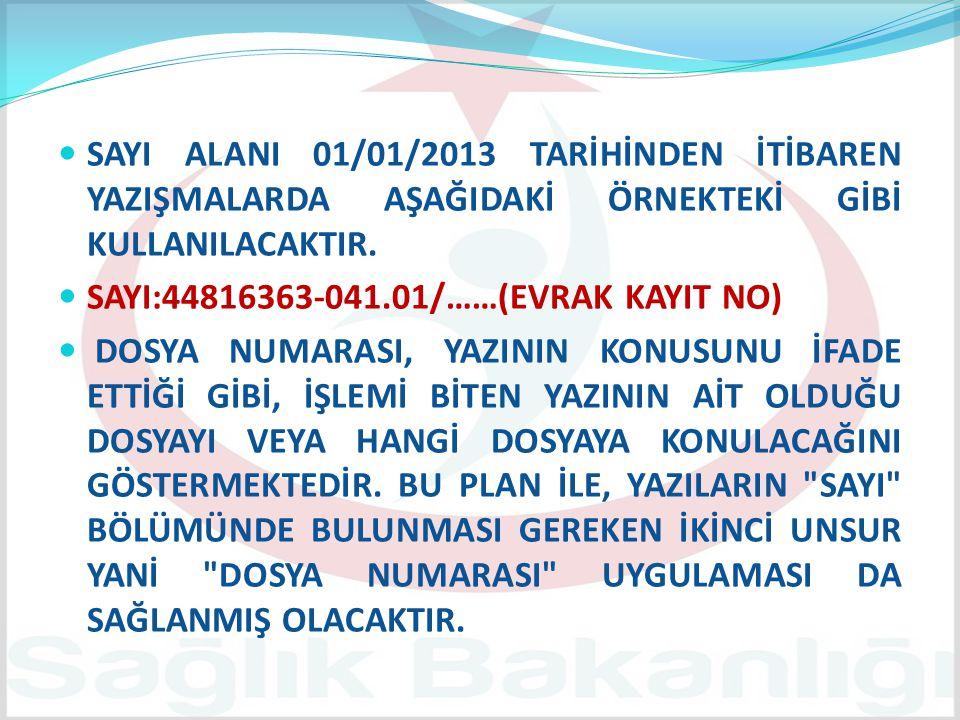 SAYI ALANI 01/01/2013 TARİHİNDEN İTİBAREN YAZIŞMALARDA AŞAĞIDAKİ ÖRNEKTEKİ GİBİ KULLANILACAKTIR.
