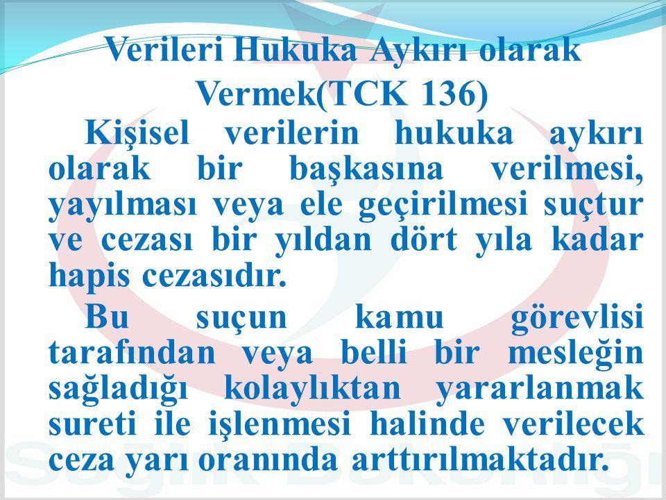 Verileri Hukuka Aykırı olarak Vermek(TCK 136)