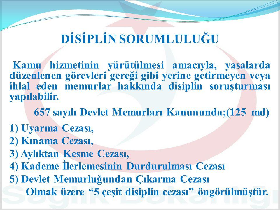 DİSİPLİN SORUMLULUĞU 657 sayılı Devlet Memurları Kanununda;(125 md)