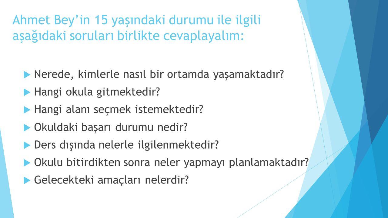 Ahmet Bey'in 15 yaşındaki durumu ile ilgili aşağıdaki soruları birlikte cevaplayalım: