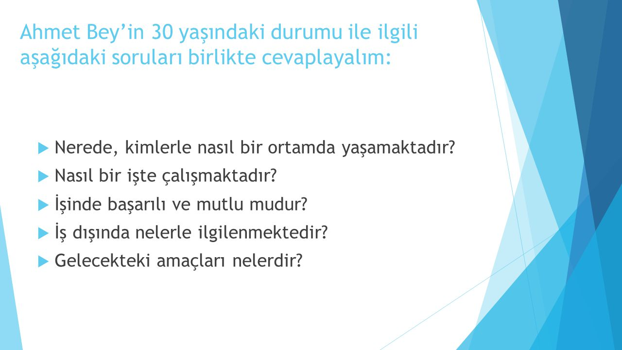 Ahmet Bey'in 30 yaşındaki durumu ile ilgili aşağıdaki soruları birlikte cevaplayalım: