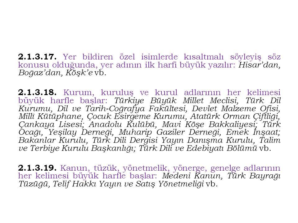 2.1.3.17. Yer bildiren özel isimlerde kısaltmalı söyleyiş söz konusu olduğunda, yer adının ilk harfi büyük yazılır: Hisar'dan, Boğaz'dan, Köşk'e vb.