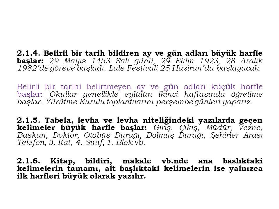 2.1.4. Belirli bir tarih bildiren ay ve gün adları büyük harfle başlar: 29 Mayıs 1453 Salı günü, 29 Ekim 1923, 28 Aralık 1982'de göreve başladı. Lale Festivali 25 Haziran'da başlayacak.