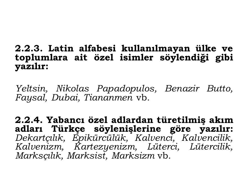 2.2.3. Latin alfabesi kullanılmayan ülke ve toplumlara ait özel isimler söylendiği gibi yazılır: