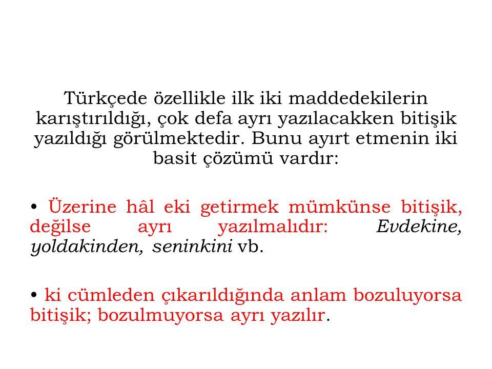 Türkçede özellikle ilk iki maddedekilerin karıştırıldığı, çok defa ayrı yazılacakken bitişik yazıldığı görülmektedir. Bunu ayırt etmenin iki basit çözümü vardır: