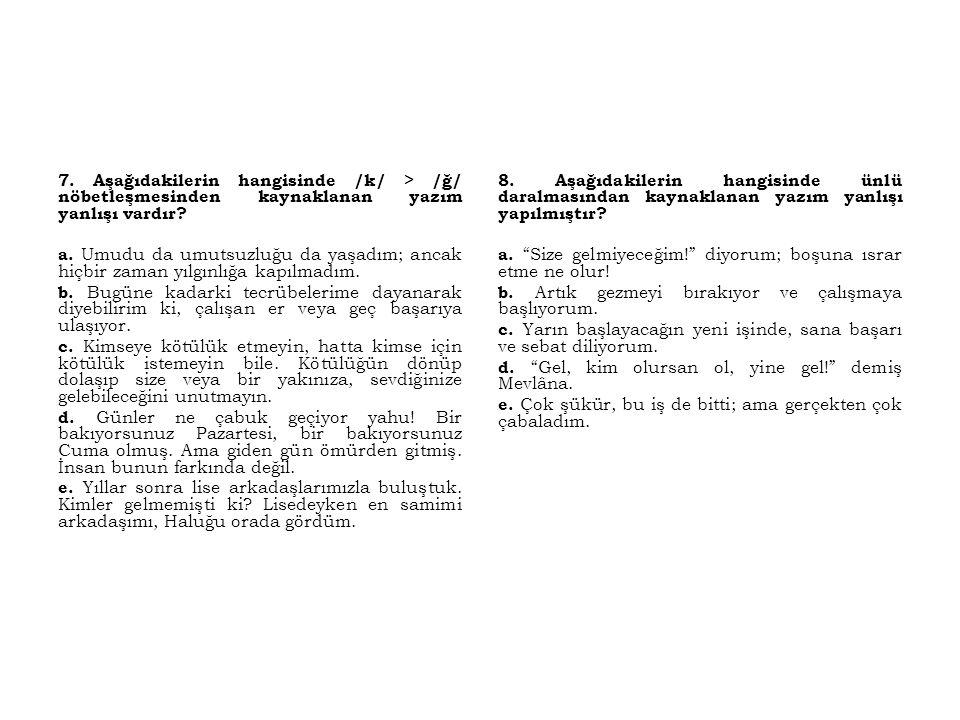 7. Aşağıdakilerin hangisinde /k/ > /ğ/ nöbetleşmesinden kaynaklanan yazım yanlışı vardır