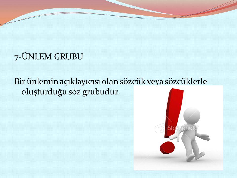 7-ÜNLEM GRUBU Bir ünlemin açıklayıcısı olan sözcük veya sözcüklerle oluşturduğu söz grubudur.