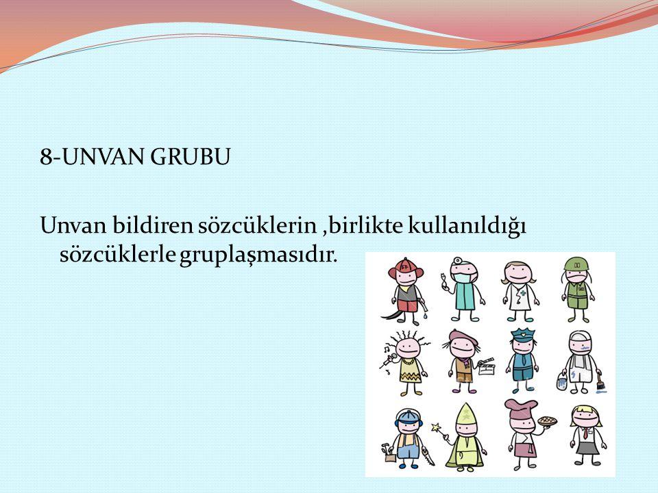 8-UNVAN GRUBU Unvan bildiren sözcüklerin ,birlikte kullanıldığı sözcüklerle gruplaşmasıdır.