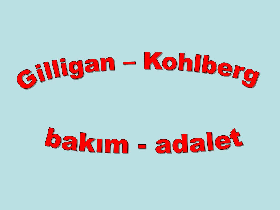 Gilligan – Kohlberg bakım - adalet