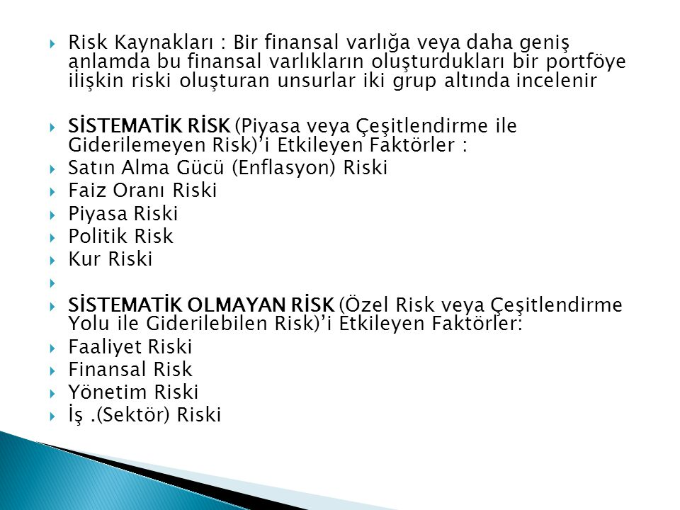 Risk Kaynakları : Bir finansal varlığa veya daha geniş anlamda bu finansal varlıkların oluşturdukları bir portföye iİişkin riski oluşturan unsurlar iki grup altında incelenir