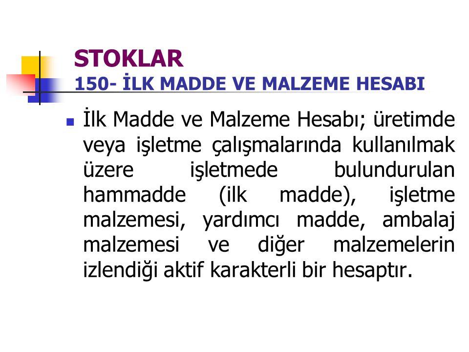 STOKLAR 150- İLK MADDE VE MALZEME HESABI