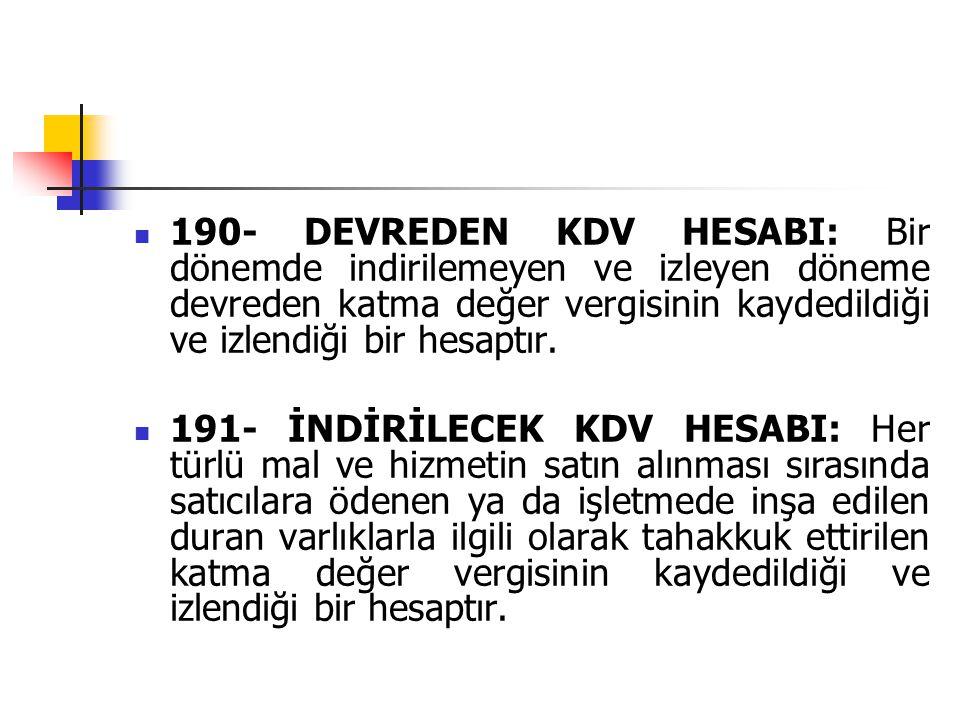 190- DEVREDEN KDV HESABI: Bir dönemde indirilemeyen ve izleyen döneme devreden katma değer vergisinin kaydedildiği ve izlendiği bir hesaptır.