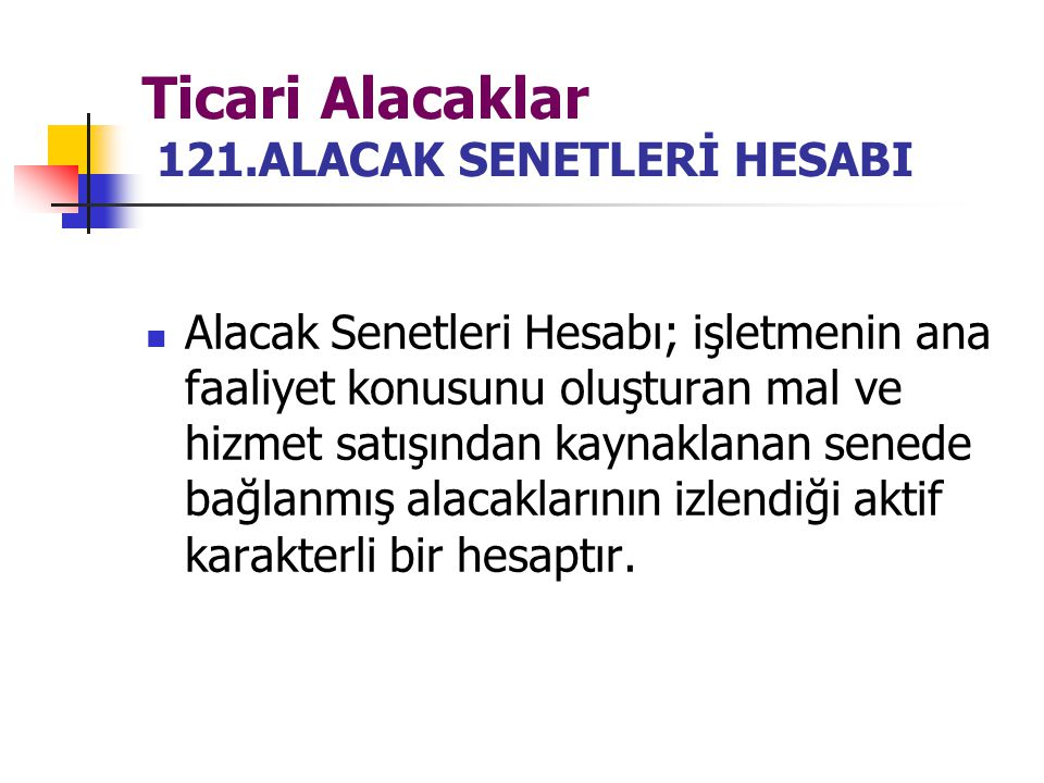 Ticari Alacaklar 121.ALACAK SENETLERİ HESABI