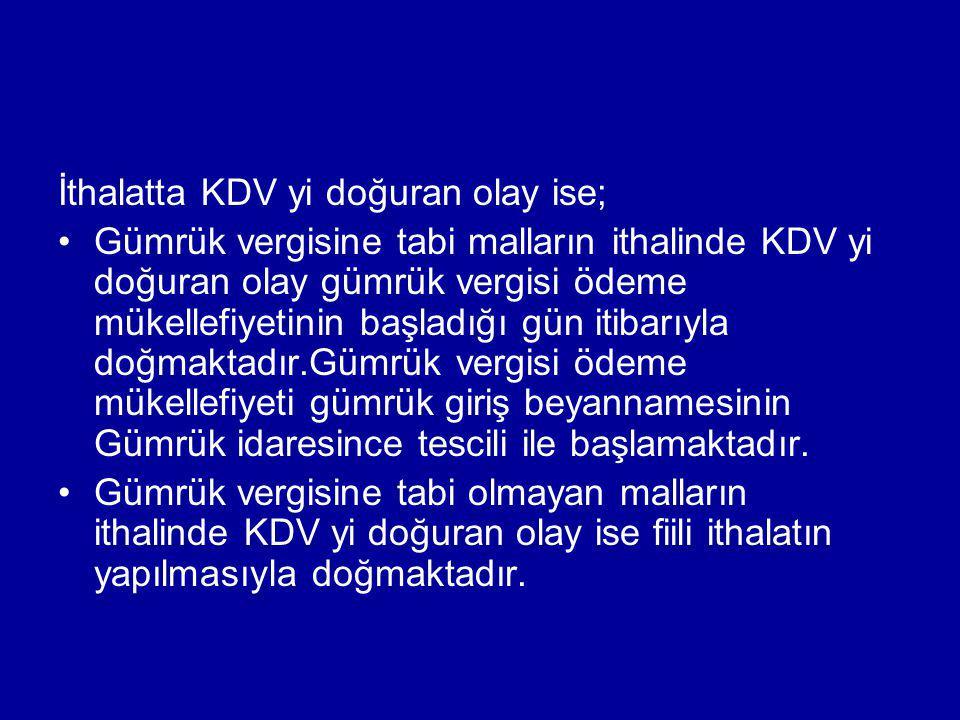 İthalatta KDV yi doğuran olay ise;