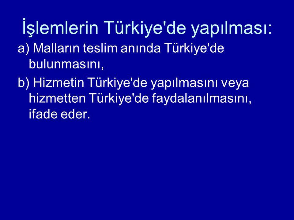 İşlemlerin Türkiye de yapılması: