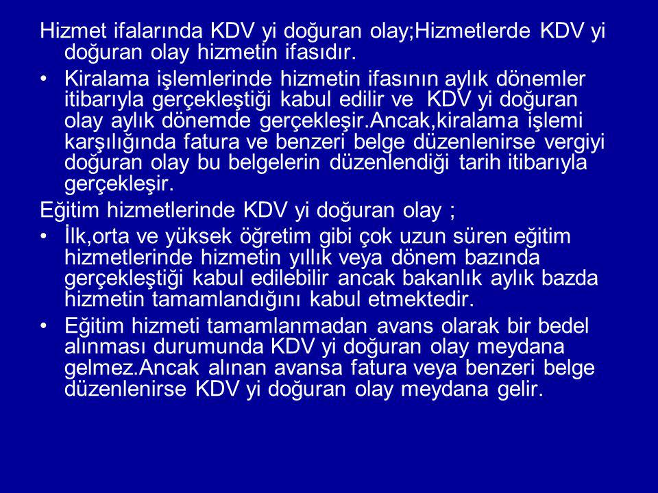 Hizmet ifalarında KDV yi doğuran olay;Hizmetlerde KDV yi doğuran olay hizmetin ifasıdır.