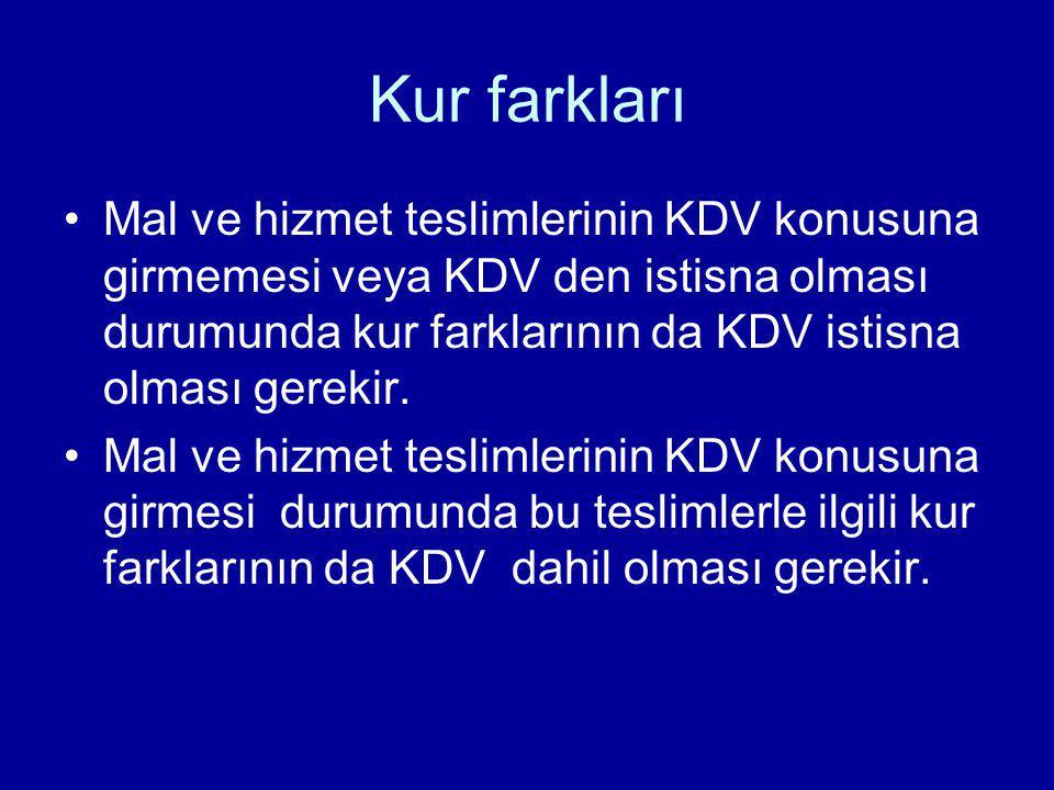 Kur farkları Mal ve hizmet teslimlerinin KDV konusuna girmemesi veya KDV den istisna olması durumunda kur farklarının da KDV istisna olması gerekir.