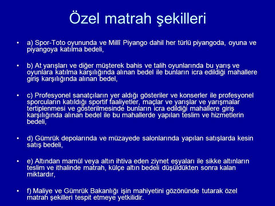 Özel matrah şekilleri a) Spor-Toto oyununda ve Millî Piyango dahil her türlü piyangoda, oyuna ve piyangoya katılma bedeli,