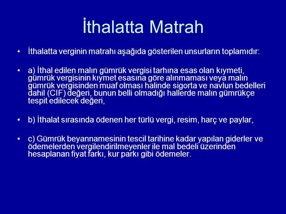 İthalatta Matrah İthalatta verginin matrahı aşağıda gösterilen unsurların toplamıdır: