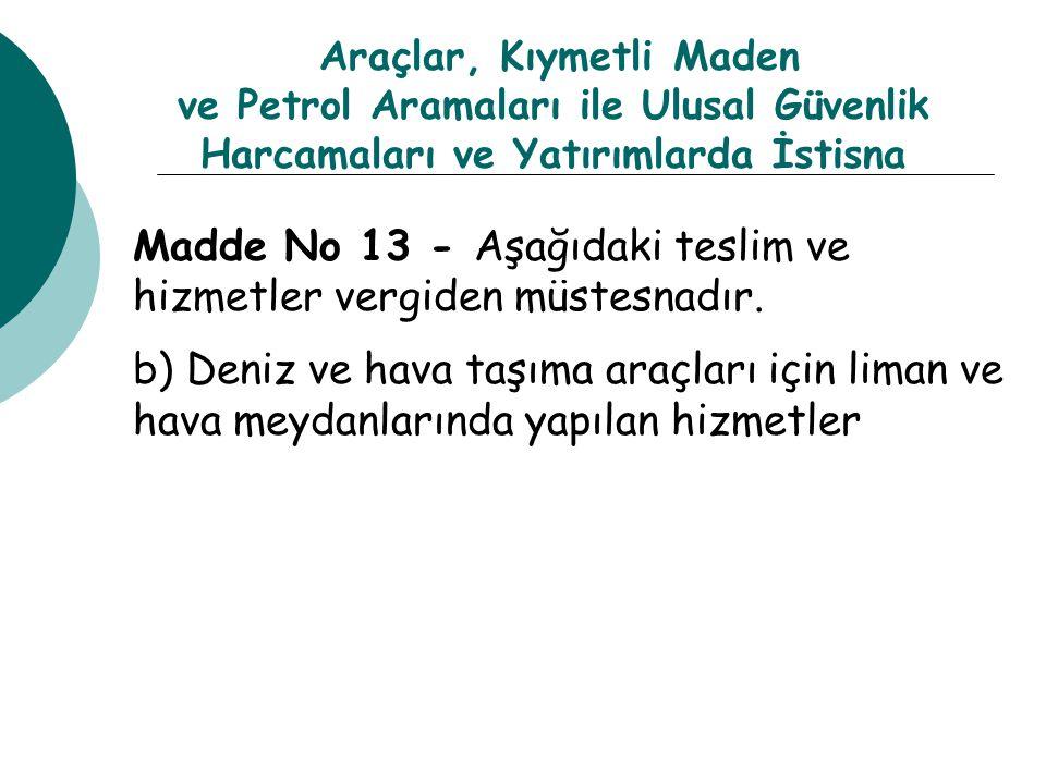 Madde No 13 - Aşağıdaki teslim ve hizmetler vergiden müstesnadır.