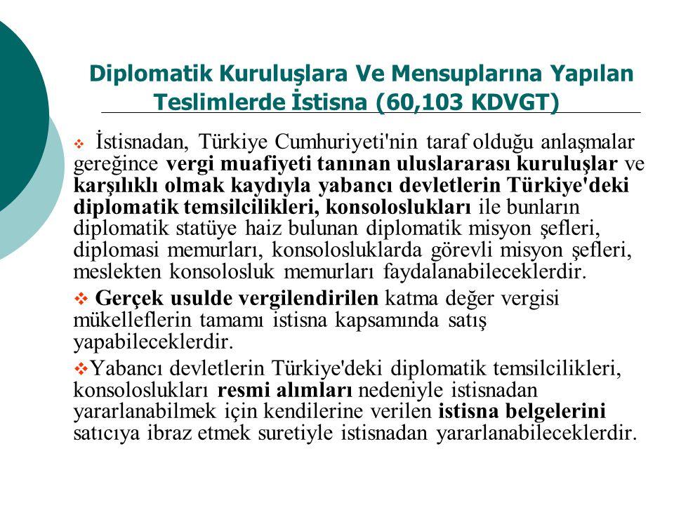 Diplomatik Kuruluşlara Ve Mensuplarına Yapılan Teslimlerde İstisna (60,103 KDVGT)