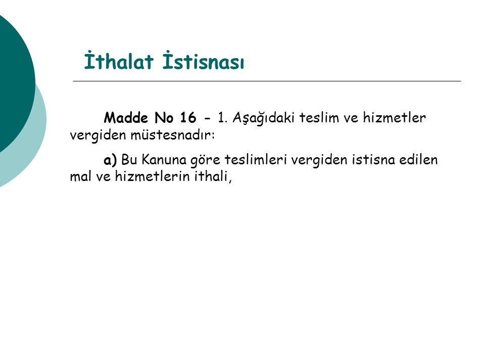 İthalat İstisnası Madde No 16 - 1. Aşağıdaki teslim ve hizmetler vergiden müstesnadır: