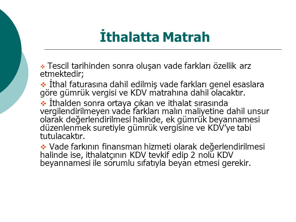 İthalatta Matrah Tescil tarihinden sonra oluşan vade farkları özellik arz etmektedir;